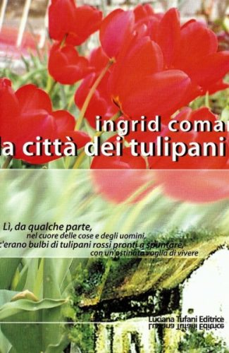 La citta dei tulipani - Ingrid Beatrice Coman