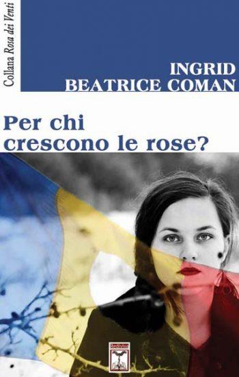 Per chi crescono le rose - Ingrid Beatrice Coman